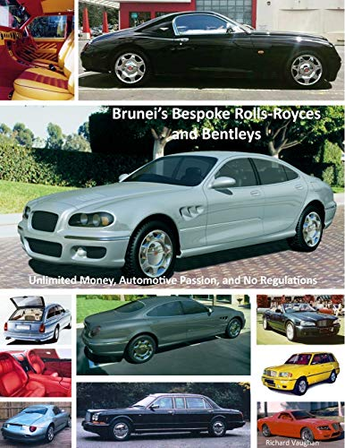 Brunei's Bespoke Rolls-Royces and Bentleys; Unlimited Money, Automotive Passion, and No ...