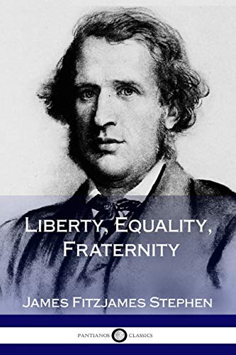 Liberty, Equality, Fraternity (Paperback): James Fitzjames Stephen