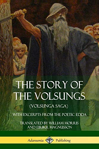 9781387900725: The Story of the Volsungs (Volsunga Saga): With Excerpts from The Poetic Edda