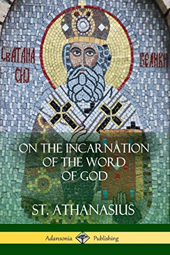 On the Incarnation of the Word of: Athanasius, St.