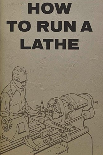 How to Run a Lathe: For the: Works, South Bend