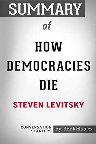 Summary of How Democracies Die by Steven: Bookhabits