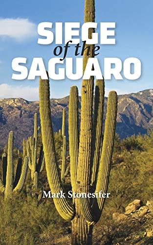 Siege of the Saguaro: Stonesifer, Mark