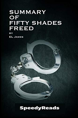 Summary of Fifty Shades Freed by EL James - Finish Entire Novel in 15 Minutes: SpeedyReads
