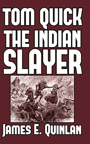 Tom Quick the Indian Slayer: James E Quinlan