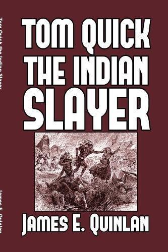 Tom Quick the Indian Slayer: Quinlan, James E.