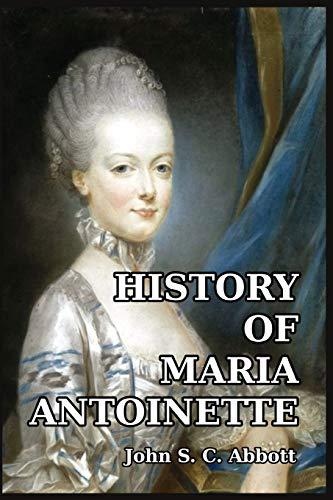 History of Maria Antoinette: John S C