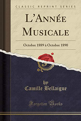 L'Annee Musicale: Octobre 1889 A Octobre 1890: Camille Bellaigue