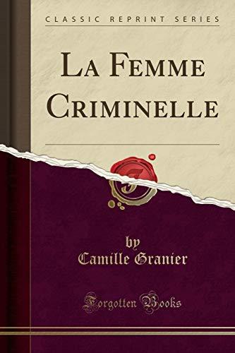 La Femme Criminelle (Classic Reprint) (Paperback): Camille Granier