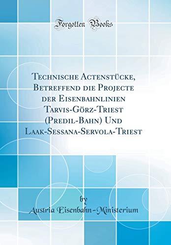 Technische Actenstucke, Betreffend Die Projecte Der Eisenbahnlinien: Austria Eisenbahn-Ministerium