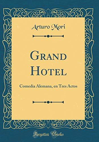 Grand Hotel: Comedia Alemana, En Tres Actos: Arturo Mori
