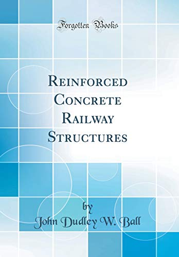Reinforced Concrete Railway Structures (Classic Reprint) (Hardback): John Dudley W