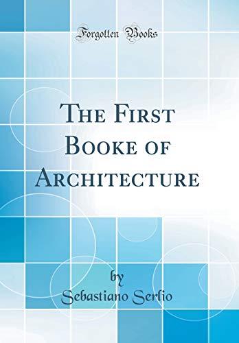 The First Booke of Architecture (Classic Reprint): Sebastiano Serlio
