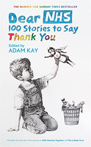9781398701182: Dear NHS: 100 Stories to Say Thank You, Edited by Adam Kay