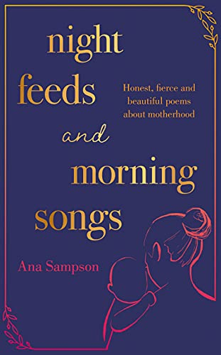 9781398702400: Night Feeds and Morning Songs: Honest, fierce and beautiful poems about motherhood