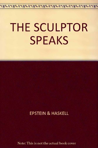 9781399135962: The Sculptor Speaks; Jacob Epstein to Arnold L. Haskell; A Series of Conversations on Art
