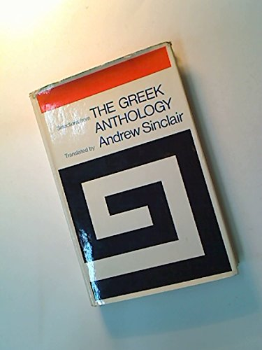 The Greek Anthology: The Wit and Wisdom: Andrew Sinclair, Ed.