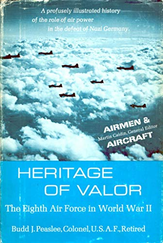Heritage of Valor: The Eighth Air Force in World War II: Peaslee, Budd J.