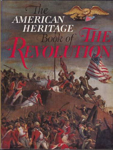 The American Heritage Book of the Revolution: Ketchum Richard M.