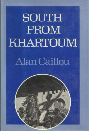 South from Khartoum: The Story of Emin: Alan Caillou, (Illustrator)