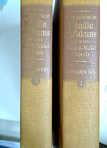 HOUSE OF BEADLE AND ADAMS AND ITS DIME AND NICKEL NOVELS The Story of a Vanished Literature: ...