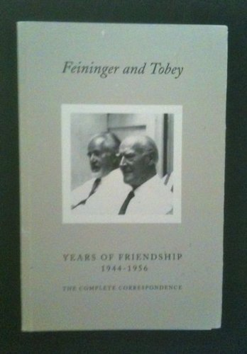Feininger and Tobey. Years of Friendship 1944-1956. The Complete Correspondence (1399936816) by Hauser, Stephan E. (Editor)