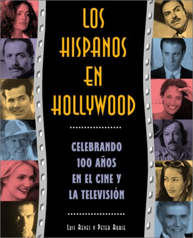 Los hispanos en Hollywood: celebrando cien a?os: Rubie, Peter, Reyes,