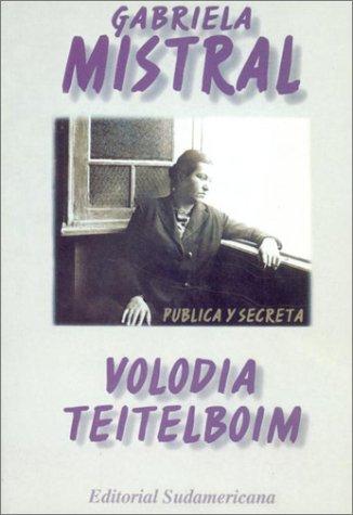 Gabriela Mistral: Truenos y silencios en la: Volodia Teitelboim