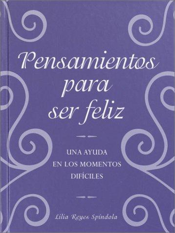 Pensamientos para ser feliz (Spanish Edition): Spindola, Lilia Reyes