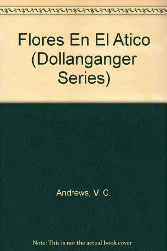 9781400000715: Flores en El Atico (Dollanganger) (Spanish Edition)