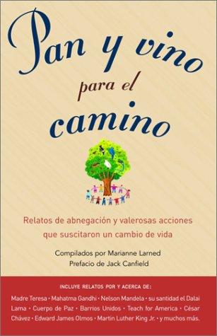 9781400000906: Pan Y Vino Para El Camino: Relatos De Abnegacion Y Valerosas Acciones Que Suscitaron UN Cambio De Vida