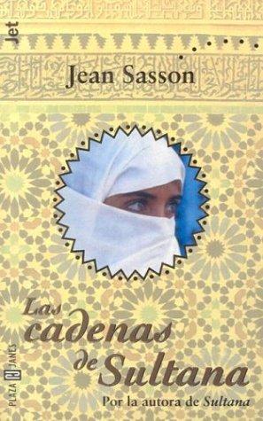 Las Cadenas De Sultana (Spanish Edition) (9781400001613) by Jean Sasson