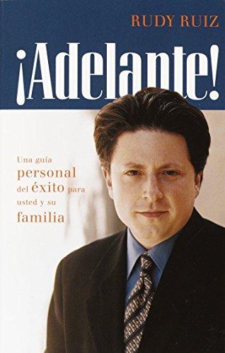 ¡ADELANTE! Una guía personal del éxito para usted y su familia (Spanish Edition): Rudy Ruiz