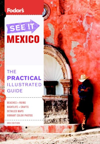 Fodor's See It Mexico, 3rd Edition (Full-color Travel Guide) (140000389X) by Fodor's