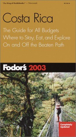 Fodor's Costa Rica 2003: The Guide for All Budgets, Where to Stay, Eat, and Explore On and Off...