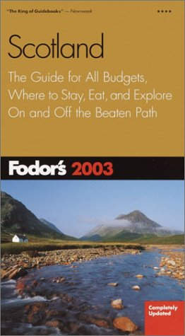 Fodor's Scotland 2003 : The Guide for All Budgets, Where to Stay, Eat, and Explore on and off ...