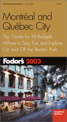 Fodor's Montreal and Quebec City 2003: The Guide for All Budgets, Where to Stay, Eat, and ...