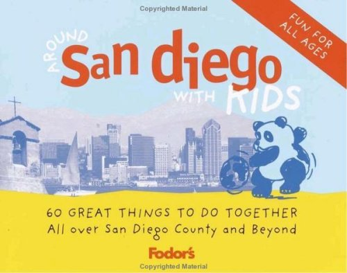 Fodor's Around San Diego with Kids, 1st Edition: 60 Great Things to Do Together (Around the ...
