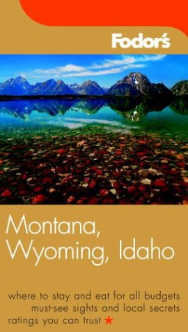 Fodor's Montana, Wyoming & Idaho, 1st Edition (Fodor's Gold Guides): Fodor's