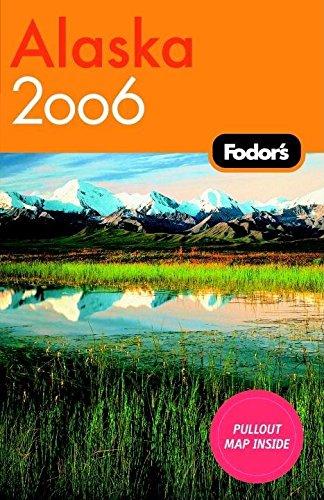 Fodor's Alaska 2006 (Fodor's Gold Guides): Fodor's Travel Publications, Inc. Staff