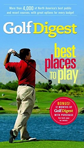 Golf Digest Best Places to Play, More than 4,000 of North America's best public and resort ...