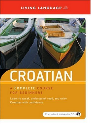 9781400019915: Croatian: A Complete Course for Beginners (Living Language Series)