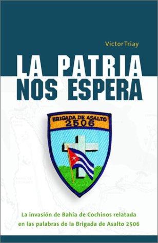 9781400020355: La patria nos espera: La invasión de la Bahía de Cochinos relatado en las palabras de la Brigada de Asalto 2506 (Spanish Edition)