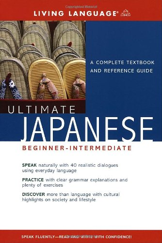 Ultimate Japanese: Beginner-Intermediate: A Complete Textbook and: Living Language