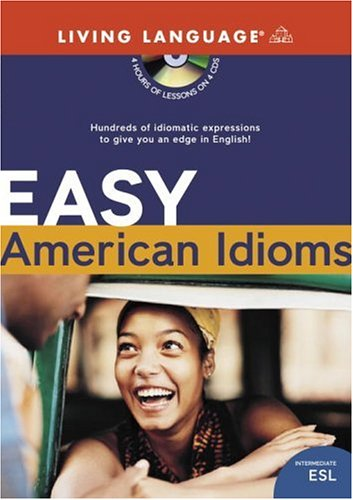 9781400022755: Easy American Idioms: Hundreds of Idiomatic Expressions to Give You an Edge in English (Living Language Series)