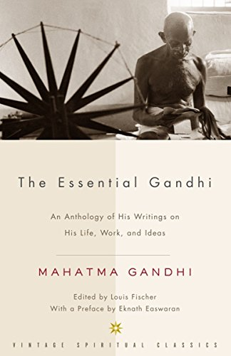 The Essential Gandhi: An Anthology of His: Mahatma Gandhi, M.K.Gandhi,