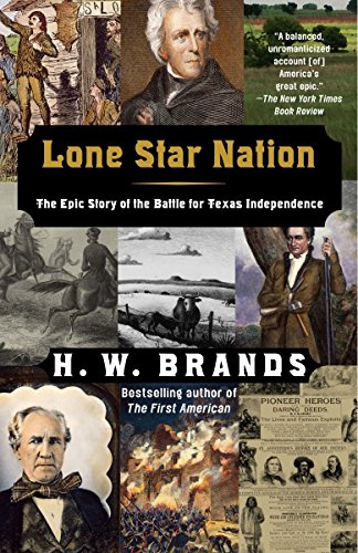 Lone Star Nation: The Epic Story of the Battle for Texas Independence: Brands, H.W.