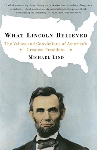 What Lincoln Believed: The Values and Convictions of America's Greatest President: Lind, ...