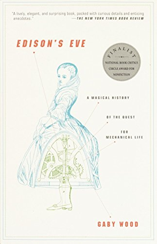 Edison's Eve: A Magical History of the Quest for Mechanical Life: Wood, Gaby