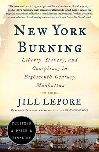 New York Burning: Liberty, Slavery, and Conspiracy in Eighteenth-Century Manhattan: Lepore, Jill
